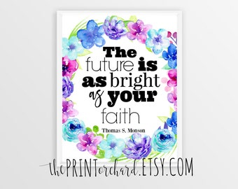 The Future Is As Bright As Your Faith - Thomas S. Monson 8x10 Printable Quote LDS Home Decor Wall Art Printable