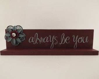 Always Be You - Home Accent - Hand Painted Sign