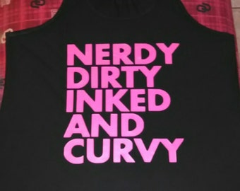 Nerdy, Dirty, Inked and Curvy Tank