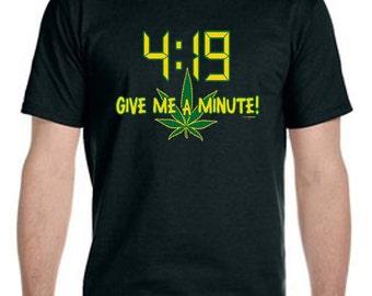 4:19 Give Me a Minute marijuan weed Tee-Shirt