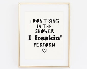 Bathroom Print, Printable, I don't sing in the shower, I perform, Bathroom Rules, Black and White, Funny Bathroom Print, Bathroom Quote, Art
