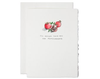 I'll Never Take You For Pomegranate Card