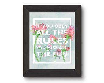 If you obey all the rules, you miss all the fun // Print // Floral // Watercolour