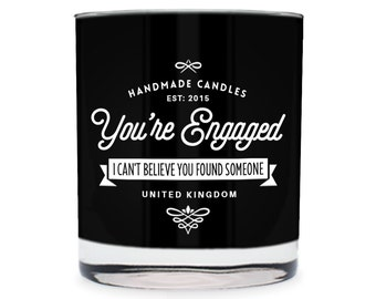 You're Engaged ~ I Can't Believe You Found Someone Scented Glass Candle