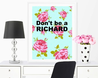 funny quote print, dont be a prick, funny quote wall art, dont be a richard, funny wall art, college decor, funny prints, funny home decor