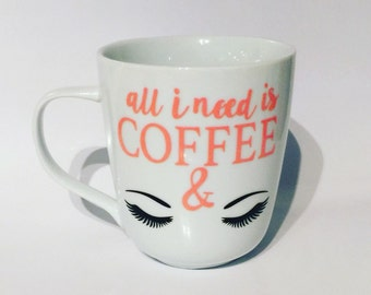 All I need is coffee and lashes coffee mug