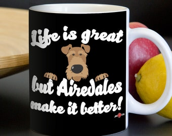 Airedale Mug | Life is great but Airedales make it better! | Funny Airedale Terrier mug