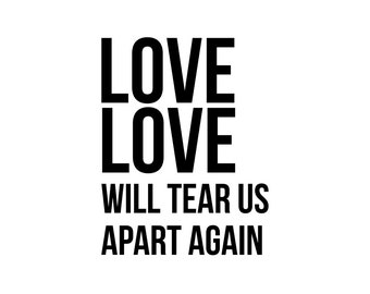 Love Will Tear Us Apart Again - Joy Division - Poster / Art / Print - 11 X 14 Inches - Lyrics - UK / Band / Post-Punk / Rock / Ian Curtis