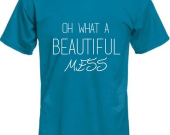 Oh What a Beautiful Mess shirt