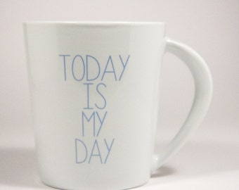 """Mug Cup """"Today is my day"""""""