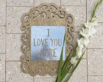 I Love You More Wood and Metal Sign