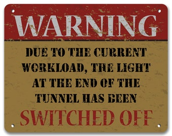 Warning: Due to the Current Workload, the Light at the End of the Tunnel Has been Switched Off | Funny Sign | Metal Sign | Vintage Effect