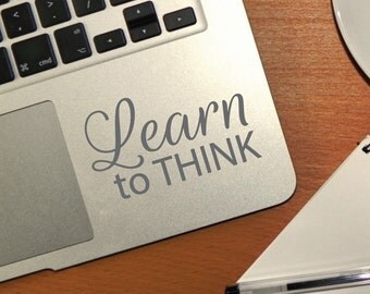 Laptop Decal - Learn to THINK | Positive Computer art | Motivational Inspirational Quote Sticker | Mac Book Decal | Apple MacBook tablet