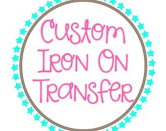 Custom Iron On Transfer Design - DIGITAL DOWNLOAD