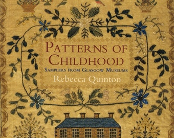 Patterns of Childhood - Samplers from the Glasgow Meseums by Rebecca Quinton