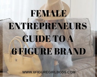 Exactly How To Create A 6 Figure Girl Boss Brand & Business You Will Love