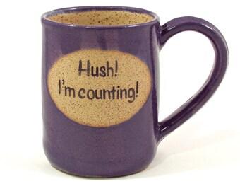 """16 ounce mug """"Hush!  I'm counting!"""""""