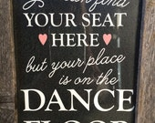 You can find your seat here but your place is on the dance floor- Wedding Sign in Rustic Wooden Frame