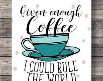 Printable art | COFFEE quote | Given enough COFFEE, I could rule the world! Typography quote print | Printable kitchen wall art