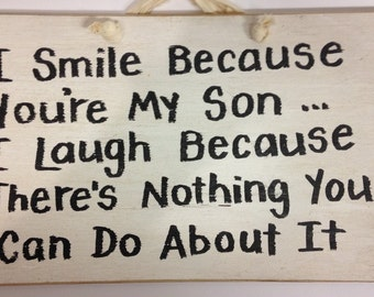 I Smile because you're my SON laugh because there's nothing you can do about it sign wood plaque saying gift man