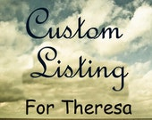RESERVED custom listing for Theresa