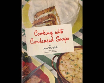 Cooking with Condensed Soup by Anne Marshall - Vintage Advertising Illustrated Cookbook - Published by Campbell Soup Company