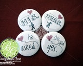 Valentine HIS HERS or He Asked She Said Yes Marriage Proposal Announcement Buttons, Wedding, Surprise Announcement, VALENTINE
