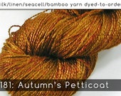 DtO 182: Autumn's Petticoat on Silk/Linen/Seacell/Bamboo Yarn Custom Dyed-to-Order