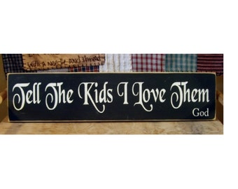 Tell the kids I love them God primitive wood sign