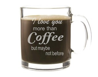Etched Coffee Cup - Personalized Gift - I love You more than Coffee - Engraved Glass Mug
