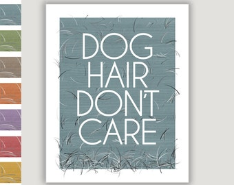 Dog Hair Don't Care, funny dog quote, dog wall art, dog lover gift, kennel art, fur baby, dog mom gift, dog print, new dog gift, shelter dog