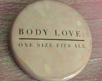 """Body Love: One Size Fits All  pinback button 1"""" 3/4 size large pin back decorative self love self care button - Great Holiday Gift -"""