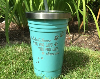 "Custom ""Pug Life"" RTIC, YETI vacuum insulated tumbler, powder coated and laser engraved/etched"