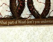 What part of Woof don't you understand - Primitive Country Shelf Sitter, Painted Wood Sign, Dog Sign, primitive decor, home decor