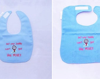 Bet Your Daddy Cant Golf Like Mine -BOYS  Small OR Large Baby Bib