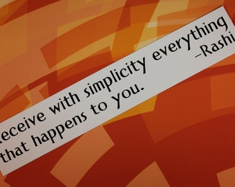 SALE: Rashi - Receive with simplicity everything that happens to you Vinyl Bumper Sticker car bike laptop guitar
