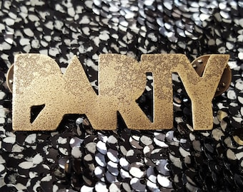"""Bold Brooch Series: """"PARTY"""""""