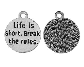 "10pcs. Antique Silver Circle ""Life is Short. Break the Rules"" Charms Pendants - 22mm X 19mm"
