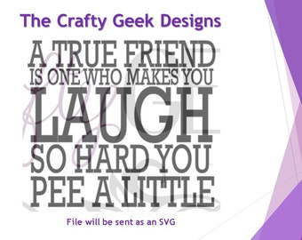A True Friend Is One Who Makes You Laugh So Hard You Pee A Little SVG File