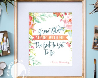 Grow Old Along With Me Robert Browning Quote | Floral Printable Typography | Printable Decor | Instant Download | 8x10 | Gallery Wall | Gift