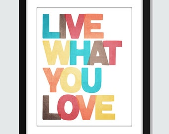 Live What You Love Wall Art. Inspirational Wall Print. Motivational Wall Art Poster. 8x10 Custom Wall Print Poster