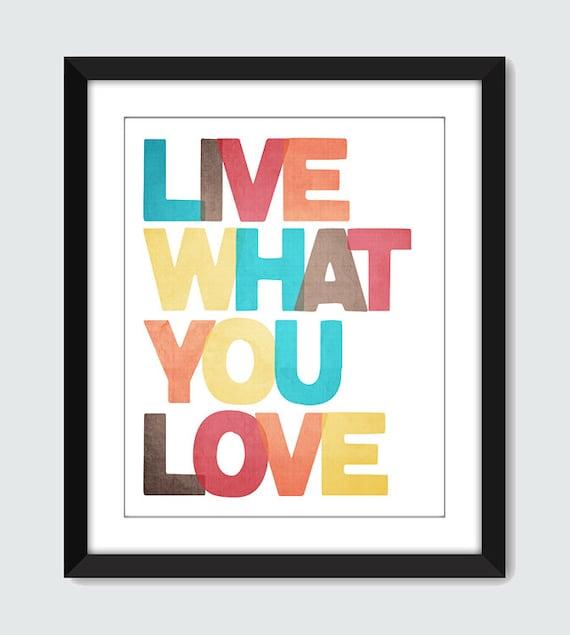 Live What You Love Wall Art. Inspirational Wall Print. Motivational Wall Art Poster. 8x10 Custom Wall Print Poster
