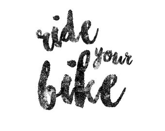 Ride Your Bike, Printable Wall Art, Typography Print, Minimal Black & White