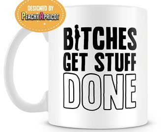 Getting Stuff Done Mug - Hillary Clinton -Coffee Mug - Still With Her - Political - Gifts - Mugs - Quotes - Office - Bitches Get Stuff Done