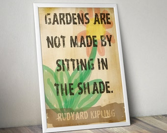 """Garden Decor """"Gardens Are Not Made By Sitting In The Shade"""" Rudyard Kipling Inspirational Quote Print Motivational Art"""