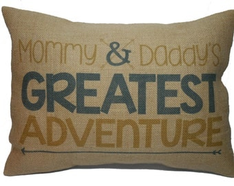 Greatest Adventure Burlap Pillow, Mommy & Daddy's, Nursery, Baby Shower, INSERT INCLUDED
