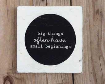 Big things often have small beginnings wooden sign / new year goal wooden sign / big things have small beginnings sign