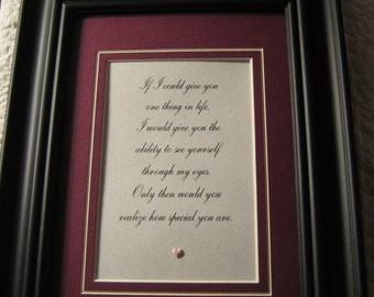 """Framed quote for someone special - 7""""x9"""" - """"If I could give you one thing in life, I would give you the ability to see yourself..."""
