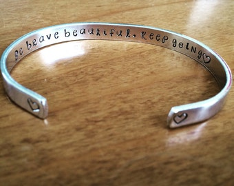 be brave beautiful. Keep going ...cuff bracelet...