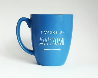 I Woke Up Awesome, Under 25, Back to School, Funny Quote Coffee Tea Mug, 12 oz Blue, Dishwasher Safe